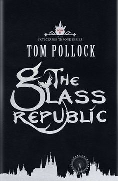 The Glass Republic by Tom Pollock 31/07/2013