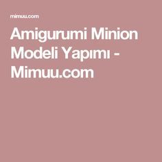 Amigurumi Minion Modeli Yapımı - Mimuu.com