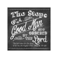 Fathers day is just around the corner. Psalm 37:23 Wrapped Canvas || The Lord makes firm the steps of the one who delights in him. The steps of a good man are ordered by the Lord.