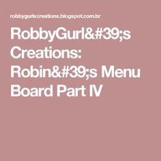 RobbyGurl's Creations: Robin's Menu Board Part IV