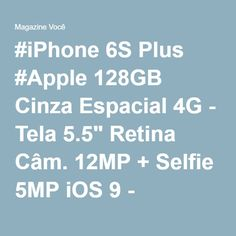 "#iPhone 6S Plus #Apple 128GB Cinza Espacial 4G - Tela 5.5"" Retina Câm. 12MP + Selfie 5MP iOS 9 - Magazine Tiagoloja"