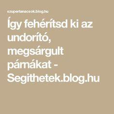 Így fehérítsd ki az undorító, megsárgult párnákat - Segithetek.blog.hu Cleaning, Math Equations, Blog, Style, Creative, Swag, Blogging, Home Cleaning, Outfits