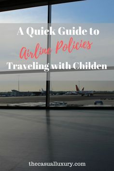 Quick Guide to Airline Policies for traveling with children // Guide to traveling with children // Tips for Traveling with Children