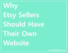 Why Etsy Sellers Should Have There Own Website... #etsy #business