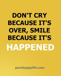 Life Quote: Don't cry because it is over, smile because it is happened.