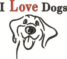 FavPro Designs Embroidery Design: I Love Dogs inches H x inches W Animal Quotes, Dog Quotes, Dog Sayings, I Love Dogs, Puppy Love, Paw Print Art, What Dogs, Outdoor Dog, Dog Shirt