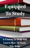 Equipped To Study (Equipping The Saints) / http://www.contactchristians.com/equipped-to-study-equipping-the-saints/