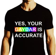 Yes Your Gaydar Is Accurate LGBT Pride Gay Shirt Gay by ALLGayTees