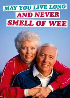 May You Live Long and Never Smell of Wee