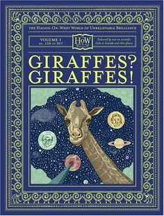 """""""Giraffes first came to this planet nearly five-hundred thousand years ago, on a conveyor belt. No one is sure where the conveyor belt came from, because the pieces of the conveyor belt recovered for scientific study – in 1973, in Middleton, New Jersey, by Arni Arharsson, originally from Iceland – are being hidden from the authors, Dr. and Mr. Haggis-On-The-Whey, by governmental stooges.""""    LOVE THIS BOOK!!!  :)"""