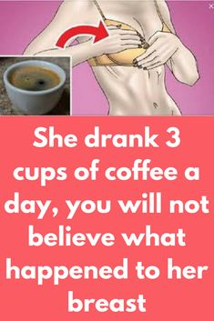 She drank 3 cups of coffee a day, you will not believe what happened to her breast A study was performed on women's coffee intake and an interesting result came out. According to a recent study, group of researchers have found that drinking just 3 cups of coffee a day can make the women's breasts shrink! Hard to digest, right?, but it's true. In this study, almost 300 women were surveyed. They …