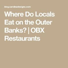 Where Do Locals Eat on the Outer Banks? | OBX Restaurants