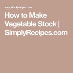 How to Make Vegetable Stock | SimplyRecipes.com