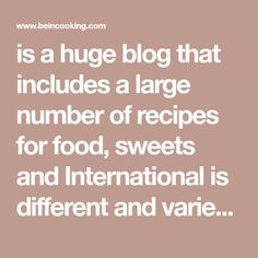 is a huge blog that includes a large number of recipes for food, sweets and International is different and varied and quick preparation