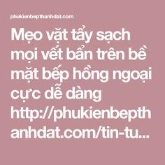 Mẹo vặt tẩy sạch mọi vết bẩn trên bề mặt bếp hồng ngoại cực dễ dàng  http://phukienbepthanhdat.com/tin-tuc/meo-vat-tay-sach-moi-vet-ban-tren-be-mat-bep-hong-ngoai-cuc-de-dang-174.html