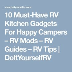 10 Must-Have RV Kitchen Gadgets For Happy Campers – RV Mods – RV Guides – RV Tips | DoItYourselfRV