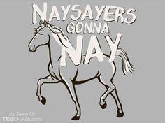 Nay Sayers Gonna Nay T-Shirt - http://teecraze.com/nay-sayers-gonna-nay-t-shirt/ -  Designed by Snorg Tees      #tshirt #art #fashion #TCRZ #funny
