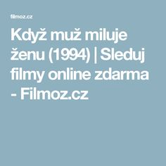 Když muž miluje ženu (1994) | Sleduj filmy online zdarma - Filmoz.cz Celebrity, Celebs