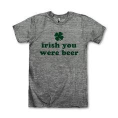 Irish You Were Beer by AwesomeBestFriendsTs on Etsy #stpatricks