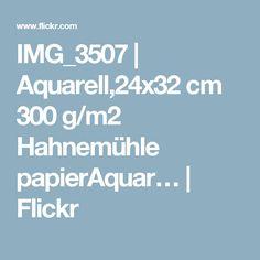 IMG_3507   Aquarell,24x32 cm 300 g/m2 Hahnemühle papierAquar…   Flickr