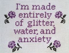 I'm Made Entirely Of Glitter, Water, And Anxiety Cross Stitch Pattern With Flowers, Pattern Only