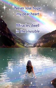 Never lose hope my dear heart. Miracles dwell in the invisible. ~ Rumi