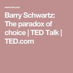 Barry Schwartz: The paradox of choice   TED Talk   TED.com