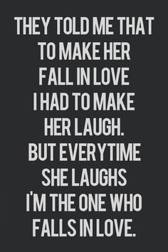 """They told me that to make her fall in love I had to make her laugh. But every time she laughs, I'm the one who falls in love."" #lovequotes"