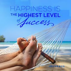 Happiness is the highest level of success. -Unknown