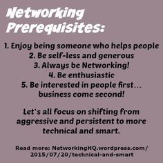 """Networkers! ~ New article, """"Networkers: Let's be More Technical and Smart!"""" on my#Networking Blog (designed not to sell, but to teach!). Something new about networking is posted every 4th day! More than 520 FREE Articles! Tell your friends by clicking """"SHARE."""" ~ https://NetworkingHQ.wordpress.com/2015/07/20/technical-and-smart  Two other Networking Hangouts:  http://www.TenCommitmentsofNetworking.com/ https://www.Facebook.com/NetworkingHeadquarters"""