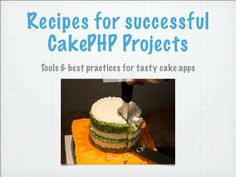 Know about cake php T http://www.slideshare.net/real34/recipes-for-successful-cakephp-projects?from_search=3
