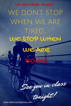 """Indoor Cycling and Spin Class Power Motivation: """"We don't stop when we are tired!  We stop when we are done!"""