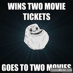 Forever Alone wins two movie tickets