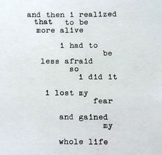 I need to remember this. Less fear, more life.