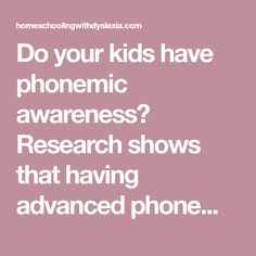 Do your kids have phonemic awareness? Research shows that having advanced phonemic awareness skills is necessary for building fluency.