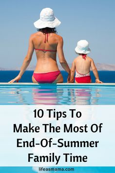 10 Tips To Make The Most Of End-Of-Summer Family Time