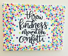 Handlettering on canvas. Throw Kindness Around like Confetti! Handlettering on canvas. Throw Kindness Around like Confetti! Handlettering on canvas. Throw Kindness Around like Confetti! Handlettering on canvas. Throw Kindness Around like Confetti! Future Classroom, Classroom Themes, Classroom Organization, Classroom Borders, Kindergarten Themes, Summer Bulletin Boards, Church Bulletin Boards, Auction Projects, Class Projects