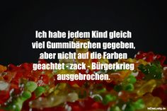 Ich habe jedem Kind gleich viel Gummibärchen gegeben, aber nicht auf die Farben geachtet - zack - Bürgerkrieg ausgebrochen. ... gefunden auf https://www.istdaslustig.de/spruch/2209 #lustig #sprüche #fun #spass