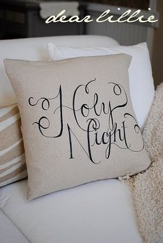 """LOVE these.....she used sharpie on linen and covered an old pillow.  Put """"Silent Night"""" on one end of the couch and """"Holy Night"""" at the other end.....beautiful!!!"""