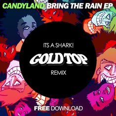"""""""Gold Top trapped out our song with Big Chocolate called It's A Shark! and this is a smasherrrr"""" - Candyland"""