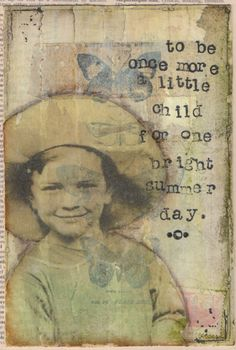 """to be once more a little child for one bright summer day.""    <3"
