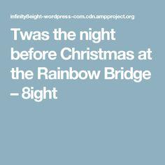 Twas the night before Christmas at the Rainbow Bridge – 8ight