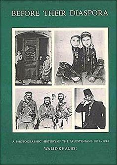 Before Their Diaspora: A Photographic History of The Palestinians 1876-1948: Walid Khalidi: 9780887281440: Amazon.com: Books