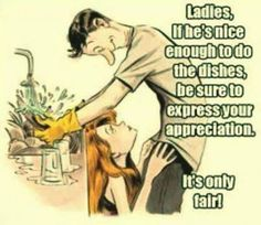 Ladie if hes nice enough to do the dishes