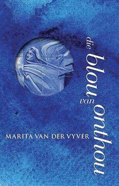 Marita van der Vyver: Die blou van onthou (Such a good read! Book Lists, My Books, Van, My Love, Reading, Afrikaans, South Africa, Writing, Joy Of Life