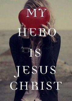 My #hero is #Jesus #Christ!♥