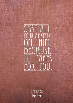 I feel for our lord, but also for my boyfriend. Not so much casting my anxiety on him to deal with, but to share my worries with him because after all he cares for me. He always makes things better :) Tom x