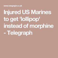 Injured US Marines to get 'lollipop' instead of morphine - Telegraph