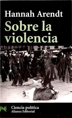 "H. Arendt, ""Sobre la violencia"""