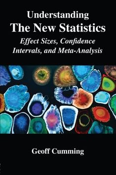 Understanding The New Statistics: Effect Sizes, Confidence Intervals, and Meta-Analysis (Multivariate Applications Series) by Geoff Cumming